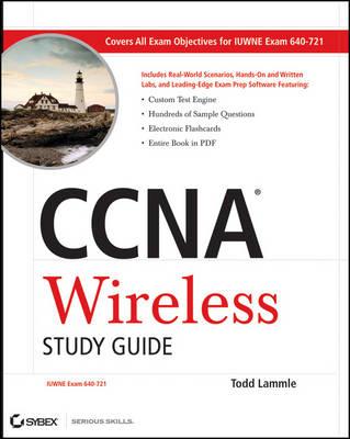 CCNA Wireless Study Guide: IUWNE Exam 640-721 by Todd Lammle