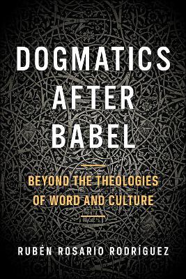 Dogmatics after Babel by Ruben Rosario Rodriguez
