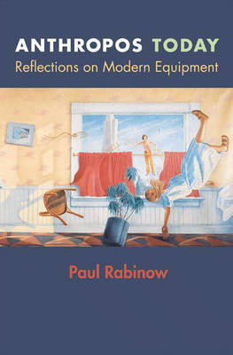 Anthropos Today by Paul Rabinow
