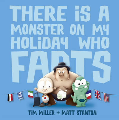 There Is a Monster on My Holiday Who Farts by Tim Miller
