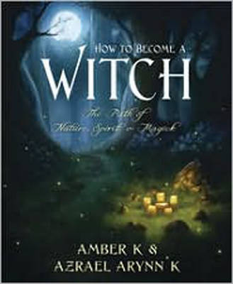 How to Become a Witch by Amber K