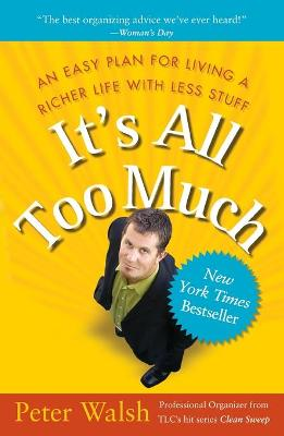 It's all Too Much: An Easy Plan for Living a Richer Life With Less Stuff by Walsh