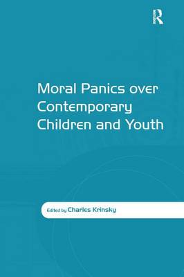 Moral Panics over Contemporary Children and Youth by Charles Krinsky