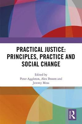 Practical Justice: Principles, Practice and Social Change by Peter Aggleton