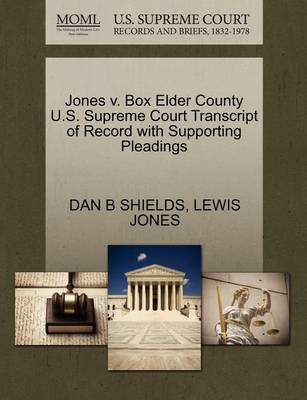 Jones V. Box Elder County U.S. Supreme Court Transcript of Record with Supporting Pleadings by Dan B Shields