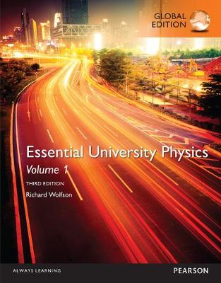 Essential University Physics: Volume 1, Global Edition by Wolfson