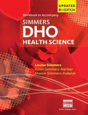 Student Workbook for Simmers / Simmers-Nartker/ Simmers-Kobelak's DHO Health Science Updated Eighth Edition by Louise Simmers