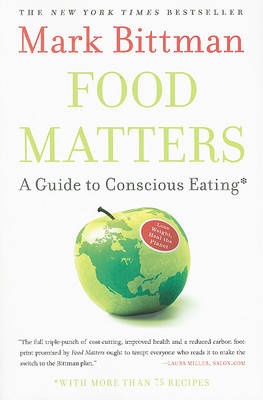 Food Matters: A Guide to Conscious Eating with More than 75 Recipes by Mark Bittman