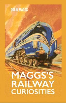 Maggs's Railway Curiosities by Colin Maggs