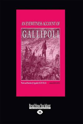 An Eyewitness Account of Gallipoli by Ellis Silas