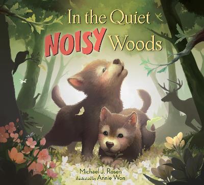 In the Quiet, Noisy Woods by Michael J Rosen