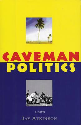 Caveman Politics by Jay Atkinson