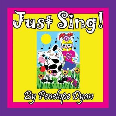 Just Sing! by Penelope Dyan