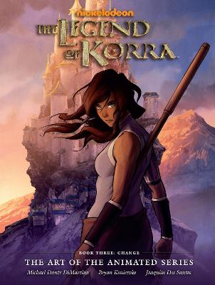 The The Legend of Korra Legend Of Korra: Art Of The Animated Series, The Book 3 Change Book 3 by Michael Dante DiMartino