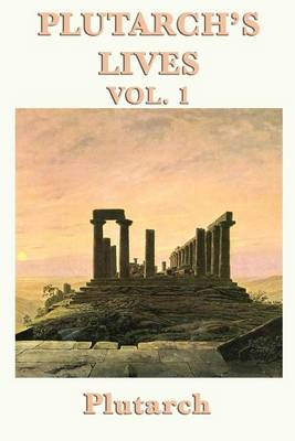 Plutarch's Lives Vol. 1 by Plutarch