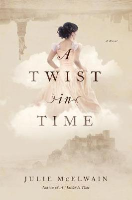 A Twist in Time - A Novel by Julie McElwain