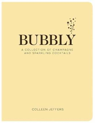 Bubbly: A Collection of Champagne and Sparkling Cocktails by Colleen Jeffers