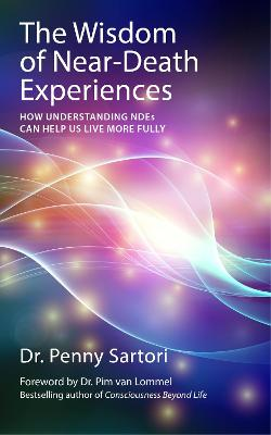 The Wisdom of Near-death Experiences by Dr. Penny Sartori