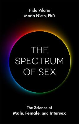 The Spectrum of Sex: The Science of Male, Female, and Intersex by Hida Viloria