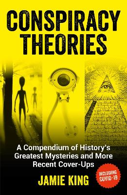 Conspiracy Theories: A Compendium of History's Greatest Mysteries and More Recent Cover-Ups by Jamie King