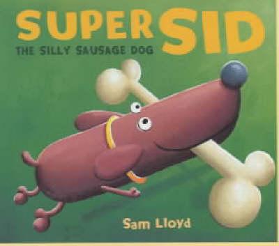 Super Sid: The Silly Sausage Dog by Sam Lloyd
