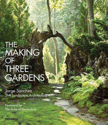 The Making of Three Gardens by ,Jorge Sanchez
