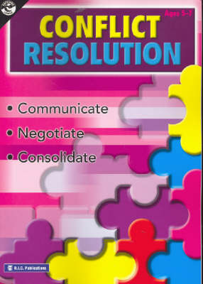Conflict Resolution: Communicate, Negotiate, Consolidate: Ages 5-7 by