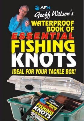 Waterproof Book of Essential Fishing Knots by Geoff Wilson