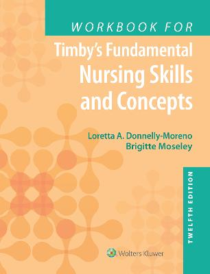 Workbook for Timby's Fundamental Nursing Skills and Concepts by Loretta A Moreno