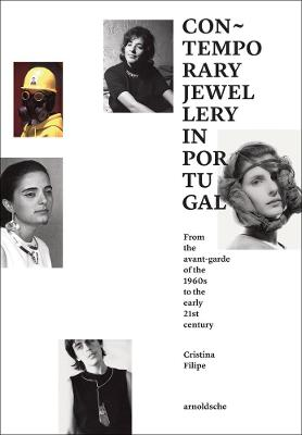 Contemporary Jewellery in Portugal: From the Avant-Garde of the 1960s to the Early 21st Century by Cristina Filipe