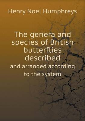 The Genera and Species of British Butterflies Described and Arranged According to the System by Henry Noel Humphreys