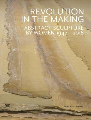 Half the World: Abstract Sculpture by Women 1947-2016 by Paul Schimmel