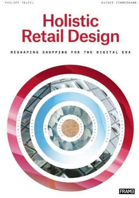 Holistic Retail Design: Reshaping Shopping for the Digital Era by Philipp Teufel