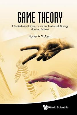 Game Theory: A Nontechnical Introduction To The Analysis Of Strategy (Revised Edition) by Roger A. McCain