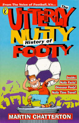 The Utterly Nutty History of Footy by Martin Chatterton