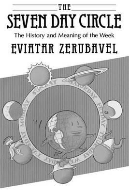 The Seven Day Circle by Eviatar Zerubavel