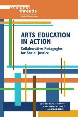 Arts Education in Action: Collaborative Pedagogies for Social Justice book