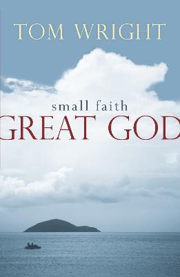 Small Faith, Great God by Tom Wright