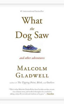 What the Dog Saw by Malcolm Gladwell