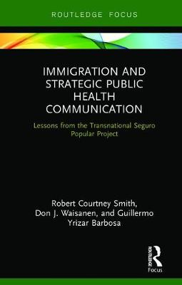 Immigration and Strategic Public Health Communication: Lessons from the Transnational Seguro Popular Project by Robert Smith