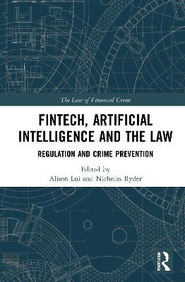 FinTech, Artificial Intelligence and the Law: Regulation and Crime Prevention by Alison Lui