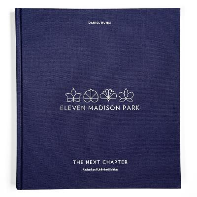 Eleven Madison Park: The Next Chapter: Revised and Unlimited Edition by Daniel Humm