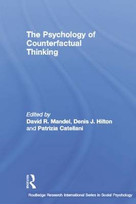 The Psychology of Counterfactual Thinking by David R. Mandel