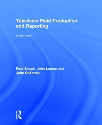 Television Field Production and Reporting by Fred Shook