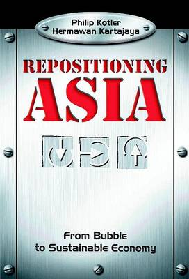 Repositioning Asia: From Bubble to Sustainable Economy by Philip Kotler