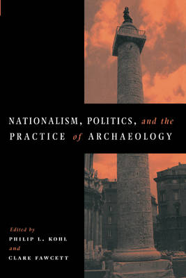 Nationalism, Politics and the Practice of Archaeology book