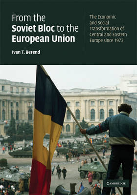 From the Soviet Bloc to the European Union by Ivan T. Berend