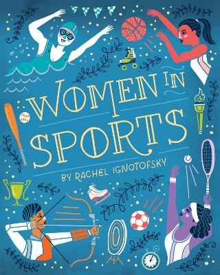 Women in Sports: Fearless Athletes Who Played to Win by Rachel Ignotofsky