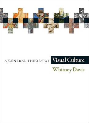 General Theory of Visual Culture by Whitney Davis