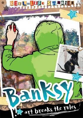 Real-life Stories: Banksy by Hettie Bingham